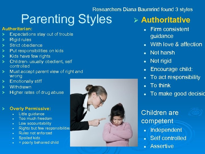 Researchers Diana Baumrind found 3 styles Parenting Styles Ø Authoritarian: Ø Expectations stay out