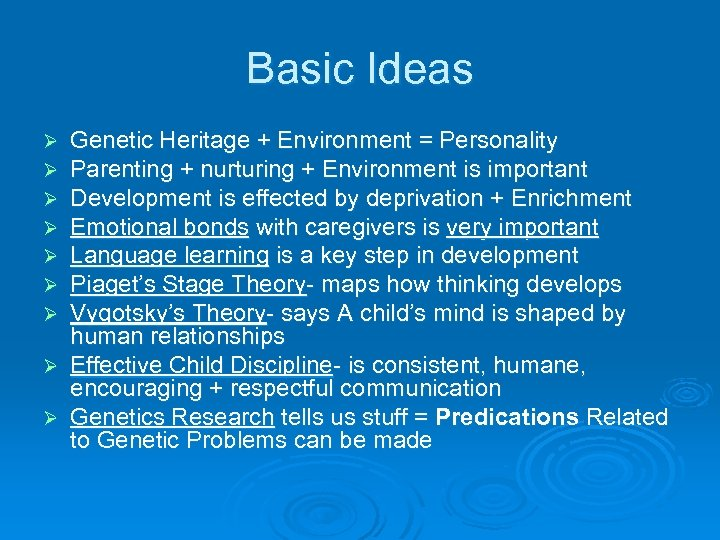 Basic Ideas Genetic Heritage + Environment = Personality Parenting + nurturing + Environment is
