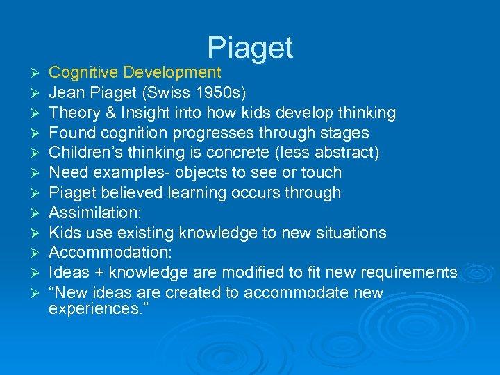 Piaget Ø Ø Ø Cognitive Development Jean Piaget (Swiss 1950 s) Theory & Insight