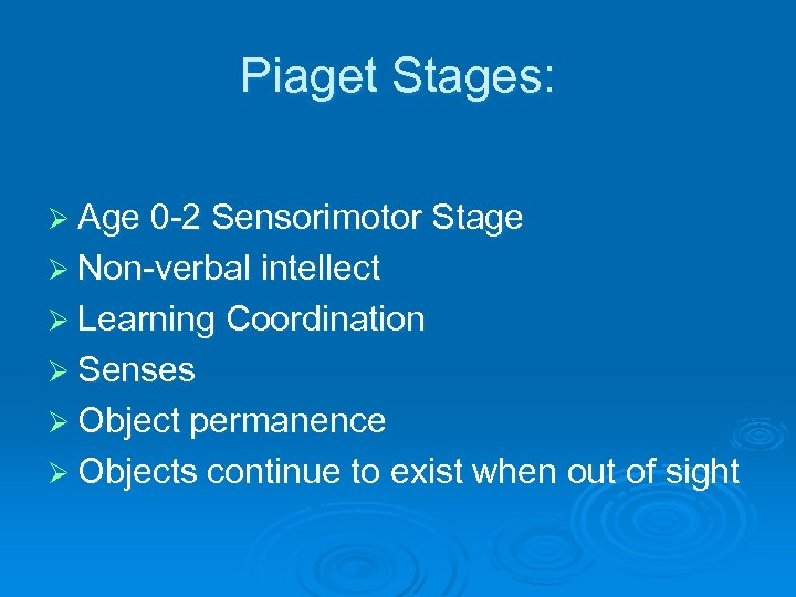Piaget Stages: Ø Age 0 -2 Sensorimotor Stage Ø Non-verbal intellect Ø Learning Coordination
