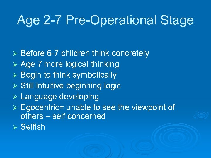 Age 2 -7 Pre-Operational Stage Before 6 -7 children think concretely Ø Age 7