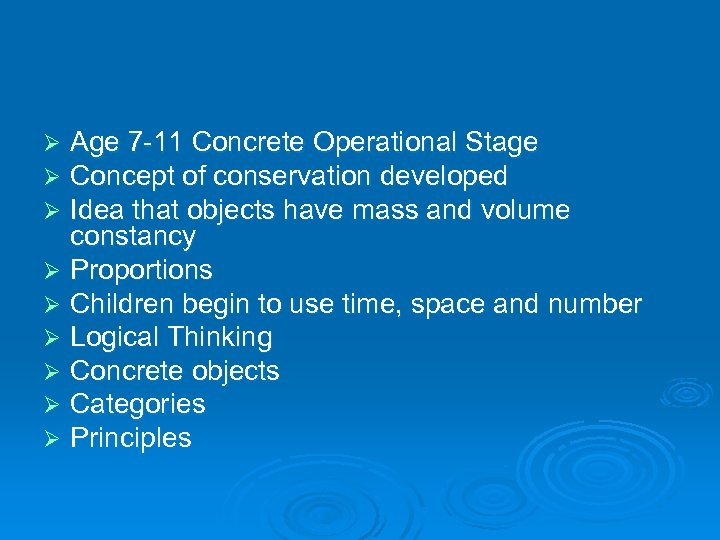 Age 7 -11 Concrete Operational Stage Concept of conservation developed Idea that objects have