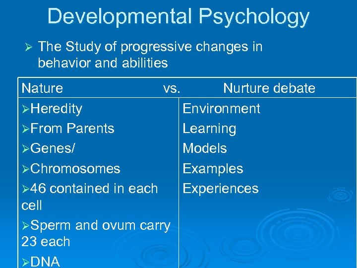 Developmental Psychology Ø The Study of progressive changes in behavior and abilities Nature vs.