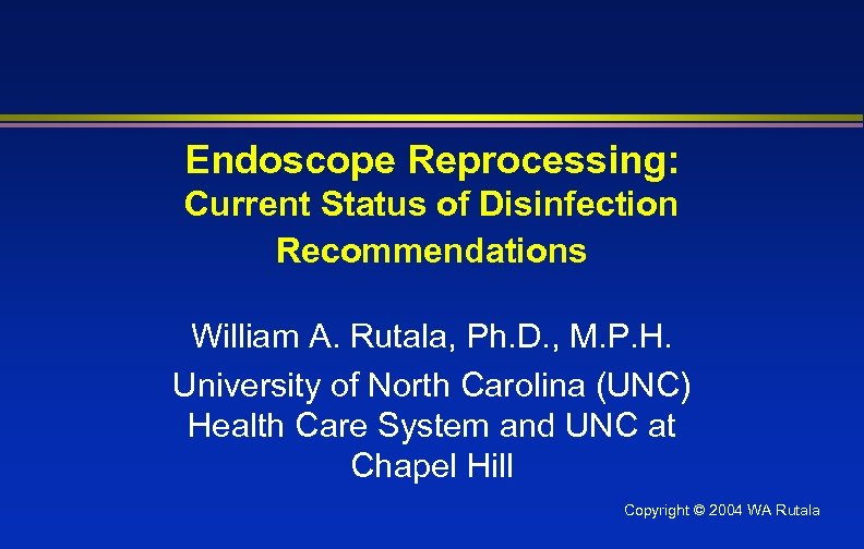 Endoscope Reprocessing: Current Status of Disinfection Recommendations William A. Rutala, Ph. D. , M.