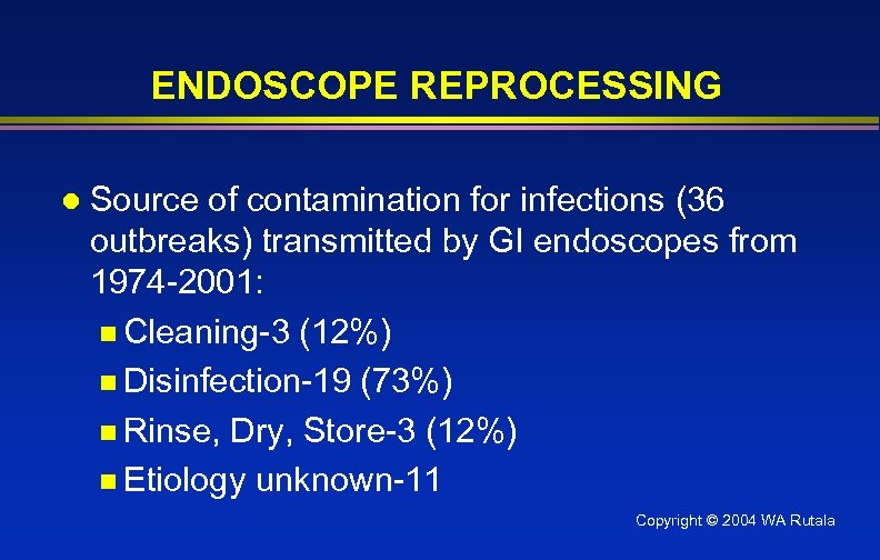 ENDOSCOPE REPROCESSING l Source of contamination for infections (36 outbreaks) transmitted by GI endoscopes