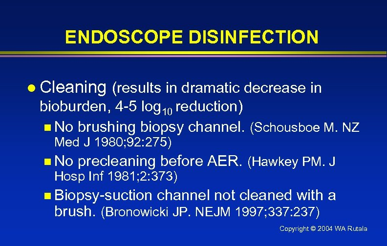 ENDOSCOPE DISINFECTION l Cleaning (results in dramatic decrease in bioburden, 4 -5 log 10
