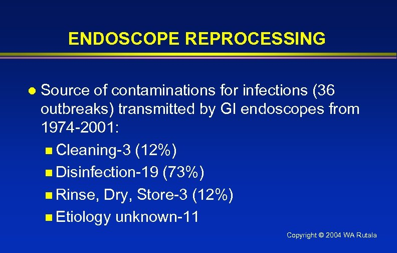 ENDOSCOPE REPROCESSING l Source of contaminations for infections (36 outbreaks) transmitted by GI endoscopes