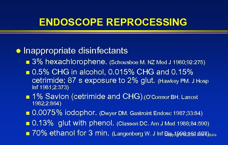 ENDOSCOPE REPROCESSING l Inappropriate disinfectants 3% hexachlorophene. (Schousboe M. NZ Med J 1980; 92: