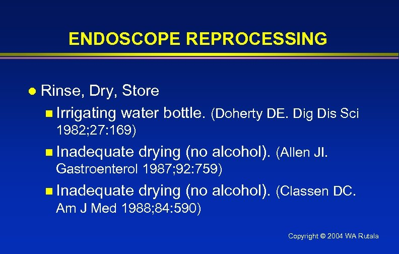 ENDOSCOPE REPROCESSING l Rinse, Dry, Store n Irrigating water bottle. (Doherty DE. Dig Dis
