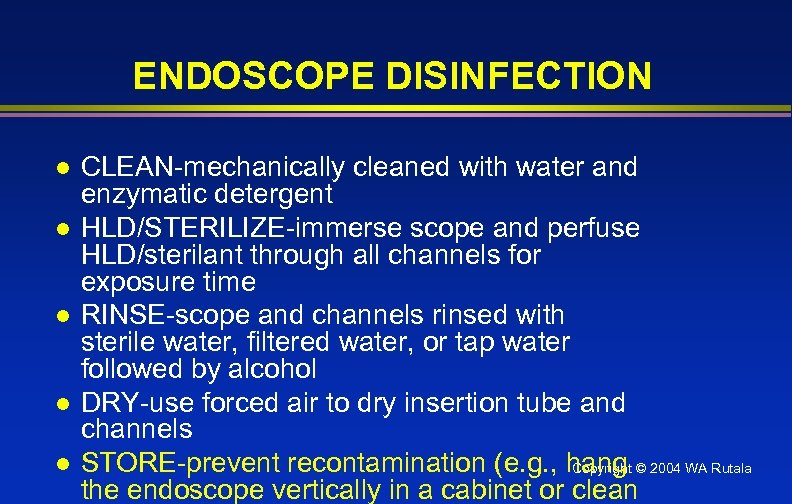 ENDOSCOPE DISINFECTION l l l CLEAN-mechanically cleaned with water and enzymatic detergent HLD/STERILIZE-immerse scope