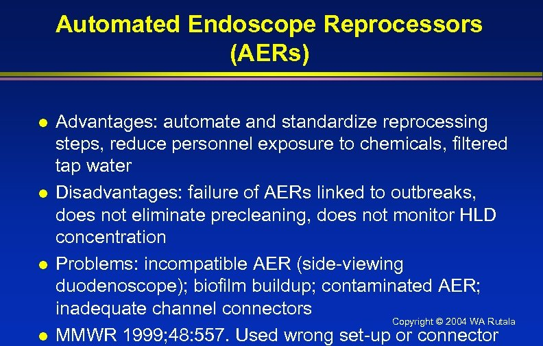 Automated Endoscope Reprocessors (AERs) l l Advantages: automate and standardize reprocessing steps, reduce personnel