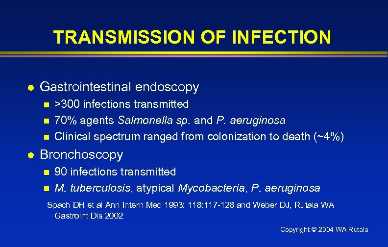 TRANSMISSION OF INFECTION l Gastrointestinal endoscopy n n n l >300 infections transmitted 70%