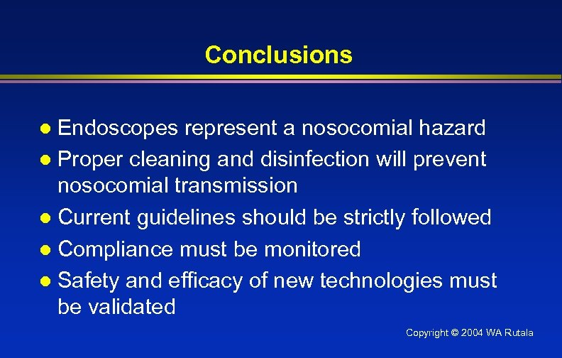 Conclusions Endoscopes represent a nosocomial hazard l Proper cleaning and disinfection will prevent nosocomial