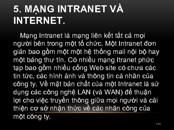 5. MẠNG INTRANET VÀ INTERNET. Mạng Intranet là mạng liên kết tất cả mọi