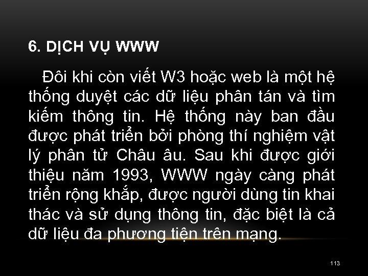 6. DỊCH VỤ WWW Đôi khi còn viết W 3 hoặc web là một