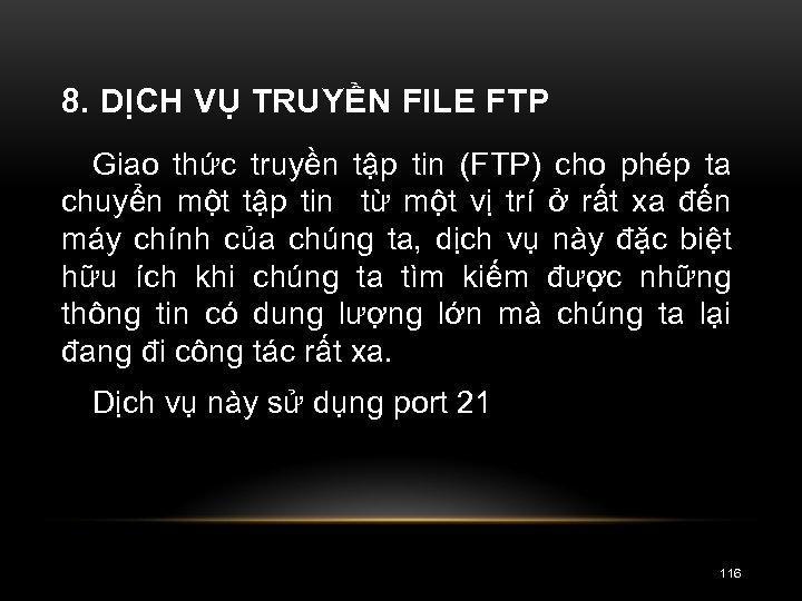 8. DỊCH VỤ TRUYỀN FILE FTP Giao thức truyền tập tin (FTP) cho phép