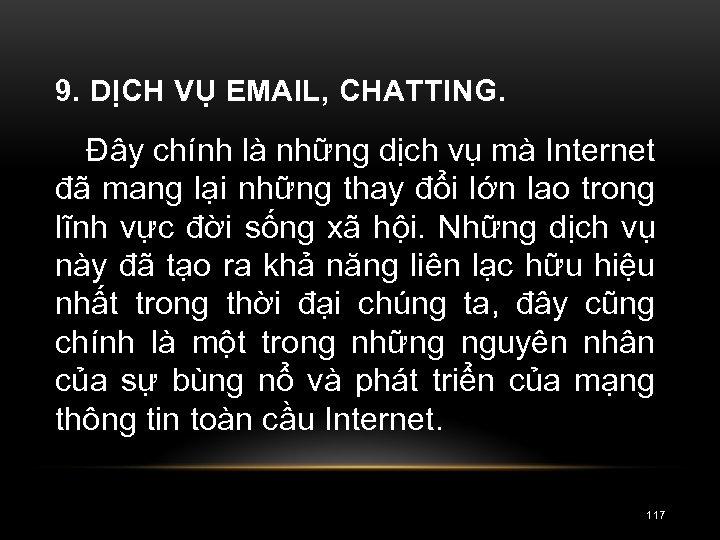 9. DỊCH VỤ EMAIL, CHATTING. Đây chính là những dịch vụ mà Internet đã