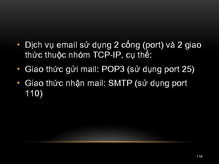 • Dịch vụ email sử dụng 2 cổng (port) và 2 giao thức