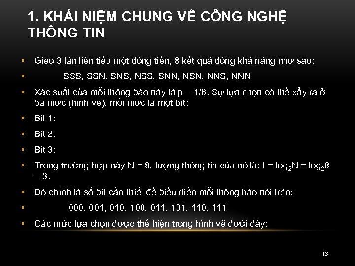 1. KHÁI NIỆM CHUNG VỀ CÔNG NGHỆ THÔNG TIN • Gieo 3 lần liên
