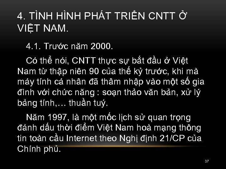 4. TÌNH HÌNH PHÁT TRIỂN CNTT Ở VIỆT NAM. 4. 1. Trước năm 2000.