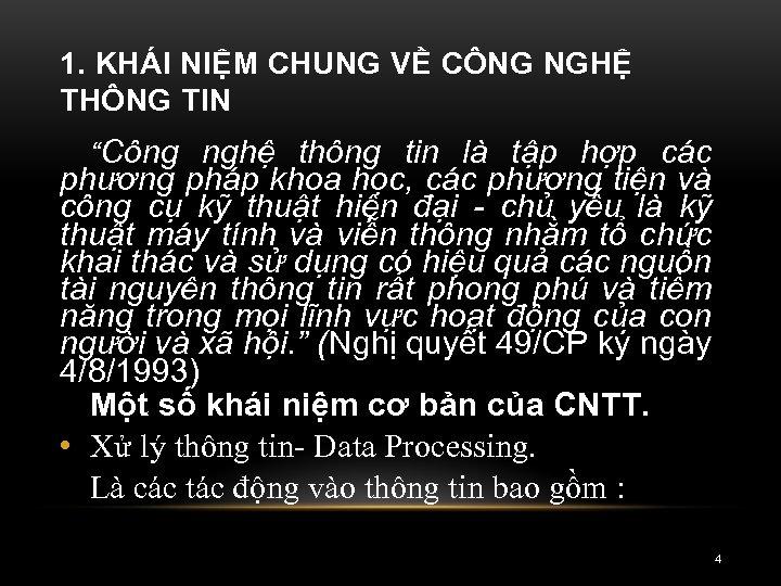 """1. KHÁI NIỆM CHUNG VỀ CÔNG NGHỆ THÔNG TIN """"Công nghệ thông tin là"""