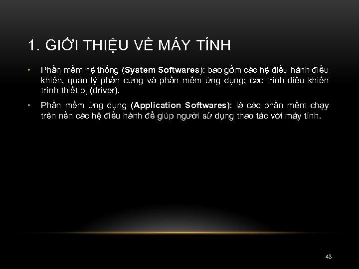 1. GIỚI THIỆU VỀ MÁY TÍNH • Phần mềm hệ thống (System Softwares): bao
