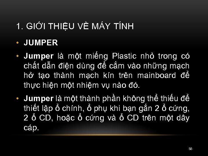 1. GIỚI THIỆU VỀ MÁY TÍNH • JUMPER • Jumper là một miếng Plastic