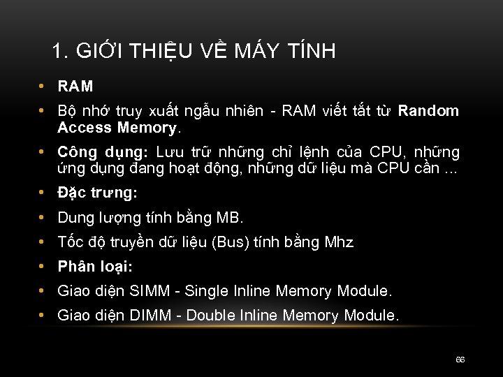 1. GIỚI THIỆU VỀ MÁY TÍNH • RAM • Bộ nhớ truy xuất ngẫu