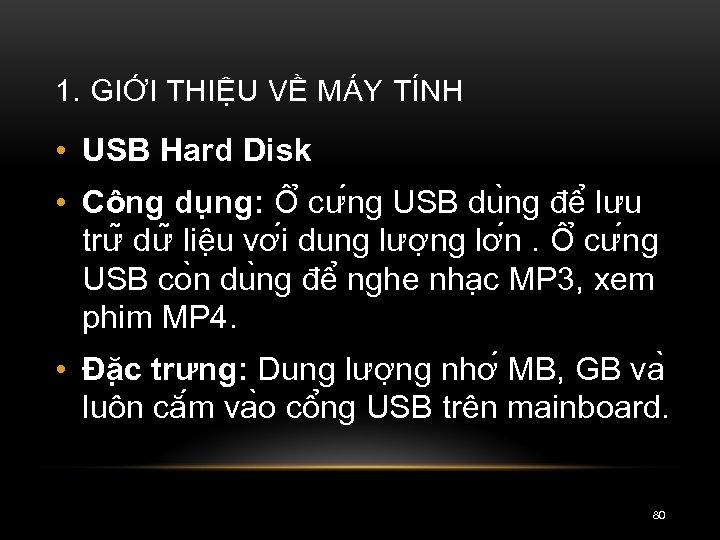 1. GIỚI THIỆU VỀ MÁY TÍNH • USB Hard Disk • Công du ng: