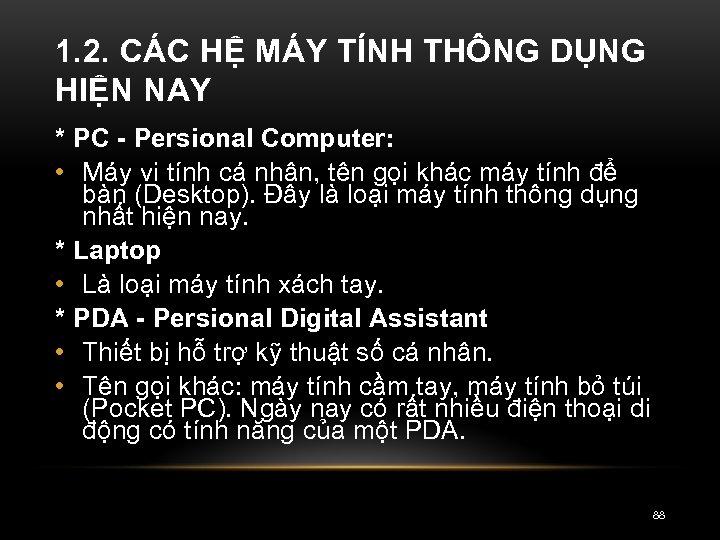 1. 2. CÁC HỆ MÁY TÍNH THÔNG DỤNG HIỆN NAY * PC Persional Computer: