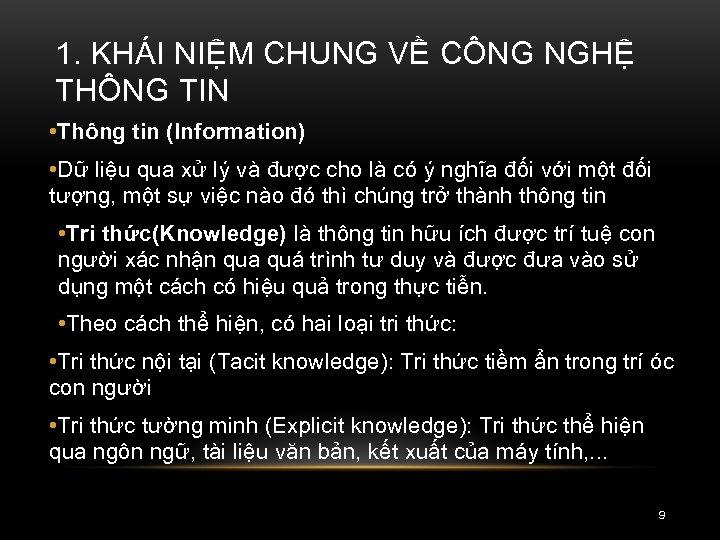 1. KHÁI NIỆM CHUNG VỀ CÔNG NGHỆ THÔNG TIN • Thông tin (Information) •