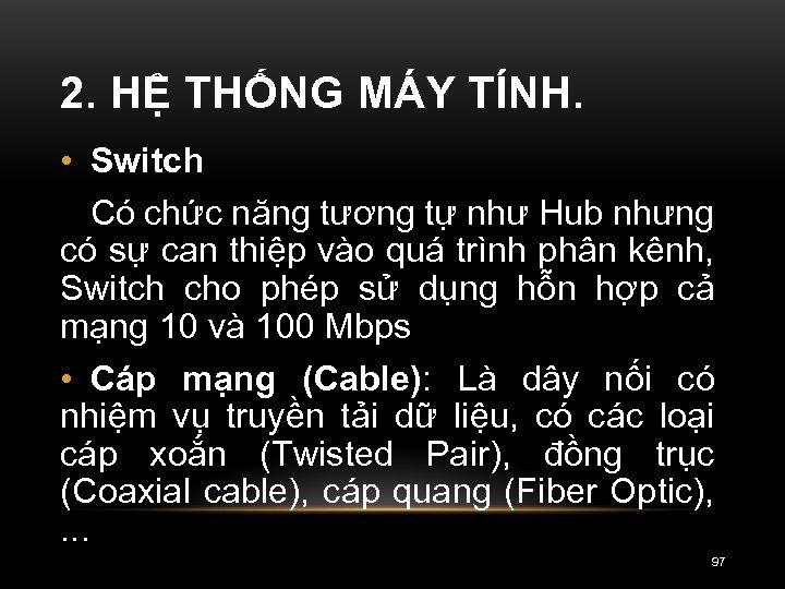 2. HỆ THỐNG MÁY TÍNH. • Switch Có chức năng tương tự như Hub