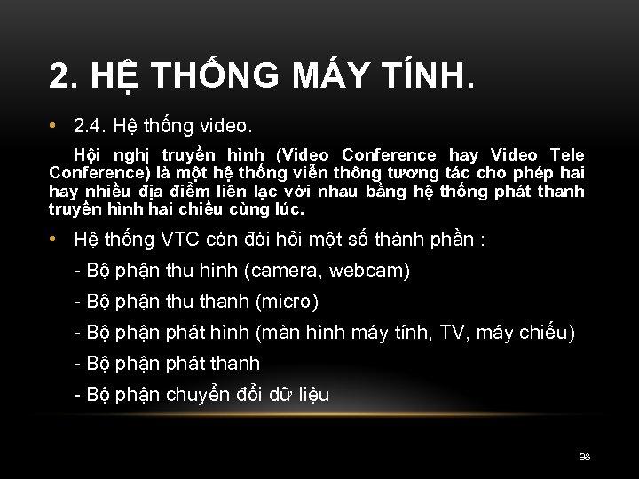 2. HỆ THỐNG MÁY TÍNH. • 2. 4. Hệ thống video. Hội nghị truyền