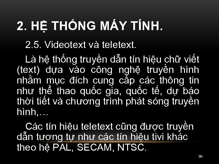 2. HỆ THỐNG MÁY TÍNH. 2. 5. Videotext và teletext. Là hệ thống truyền
