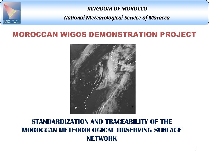 KINGDOM OF MOROCCO National Meteorological Service of Morocco MOROCCAN WIGOS DEMONSTRATION PROJECT STANDARDIZATION AND