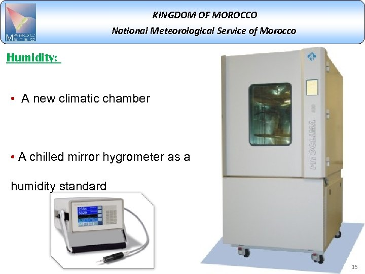 KINGDOM OF MOROCCO National Meteorological Service of Morocco Humidity: • A new climatic chamber