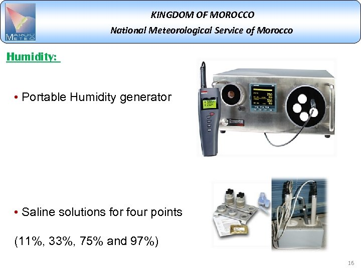 KINGDOM OF MOROCCO National Meteorological Service of Morocco Humidity: • Portable Humidity generator •