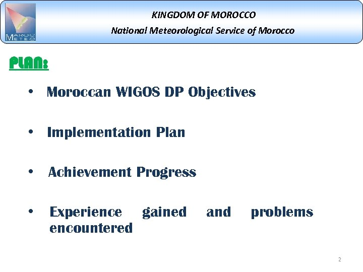 KINGDOM OF MOROCCO National Meteorological Service of Morocco PLAN: • Moroccan WIGOS DP Objectives