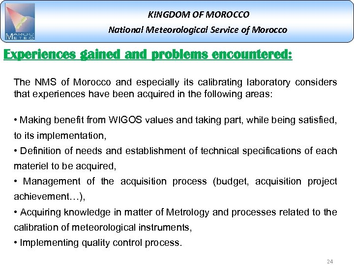 KINGDOM OF MOROCCO National Meteorological Service of Morocco Experiences gained and problems encountered: The