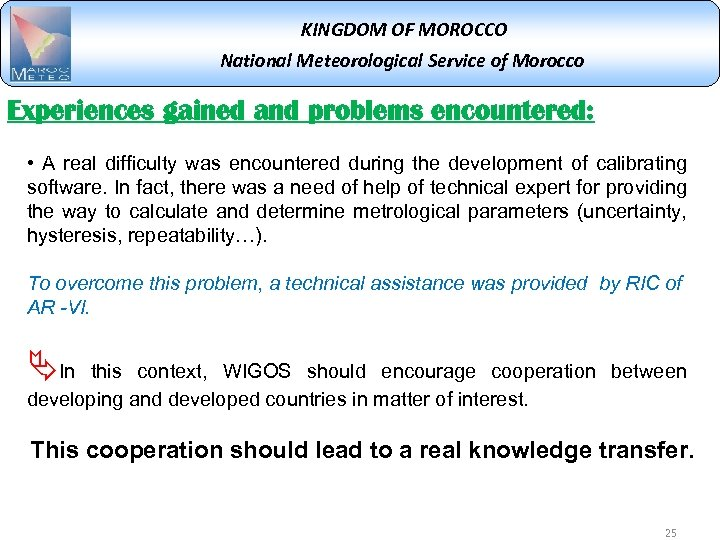 KINGDOM OF MOROCCO National Meteorological Service of Morocco Experiences gained and problems encountered: •