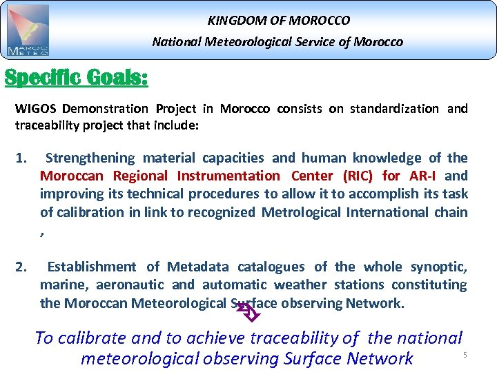 KINGDOM OF MOROCCO National Meteorological Service of Morocco Specific Goals: WIGOS Demonstration Project in