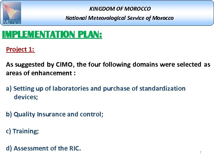 KINGDOM OF MOROCCO National Meteorological Service of Morocco IMPLEMENTATION PLAN: Project 1: As suggested