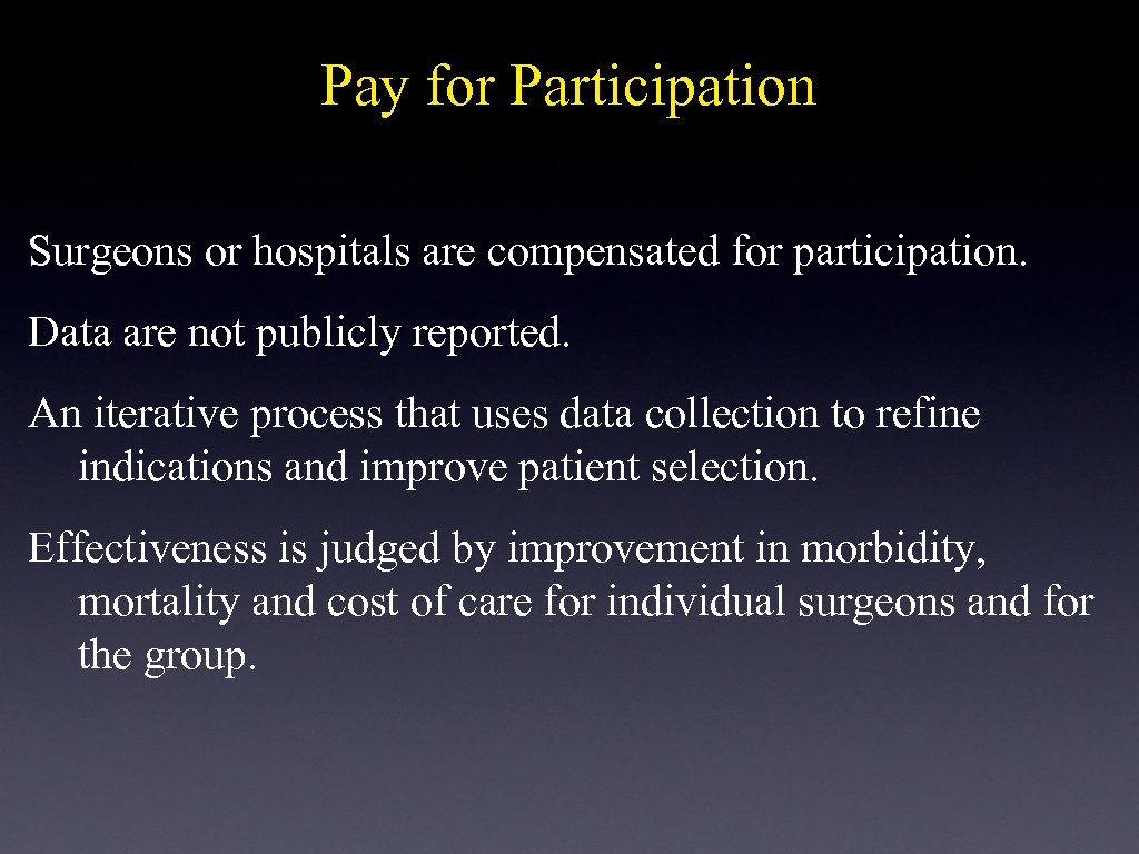 Pay for Participation Surgeons or hospitals are compensated for participation. Data are not publicly