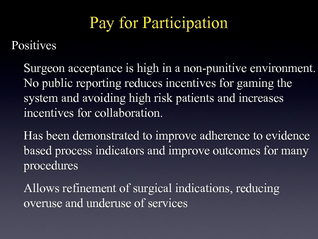 Pay for Participation Positives Surgeon acceptance is high in a non-punitive environment. No public
