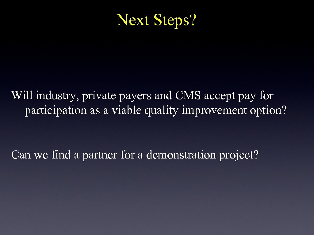 Next Steps? Will industry, private payers and CMS accept pay for participation as a