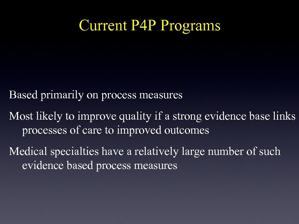 Current P 4 P Programs Based primarily on process measures Most likely to improve