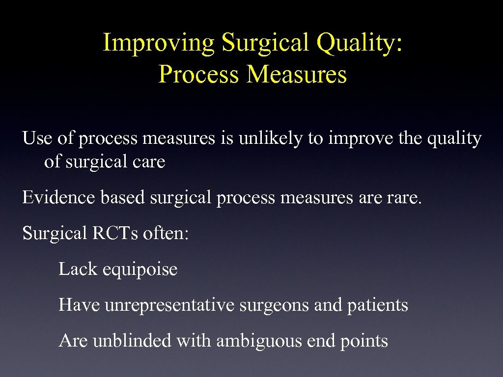 Improving Surgical Quality: Process Measures Use of process measures is unlikely to improve the