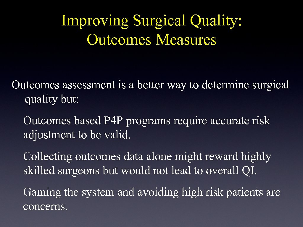 Improving Surgical Quality: Outcomes Measures Outcomes assessment is a better way to determine surgical