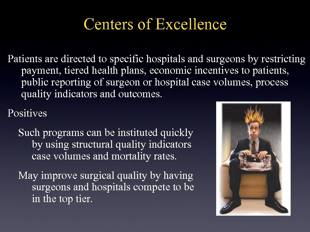 Centers of Excellence Patients are directed to specific hospitals and surgeons by restricting payment,