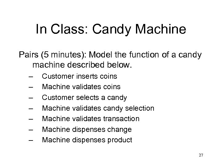 In Class: Candy Machine Pairs (5 minutes): Model the function of a candy machine